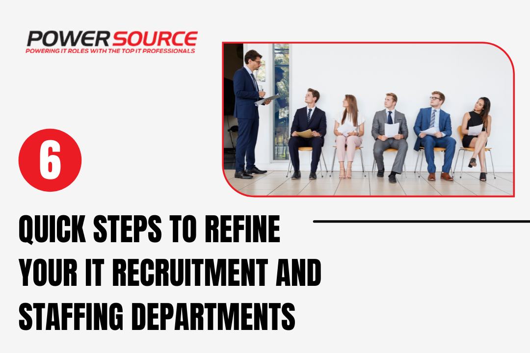 6 Quick Steps to Refine Your IT Recruitment and Staffing Departments